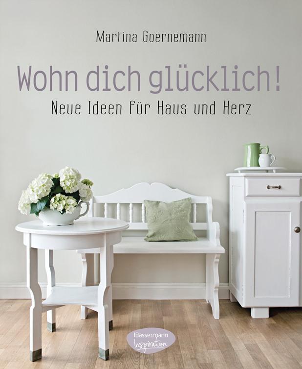 Wohn dich gluecklich von Martina Goernemann